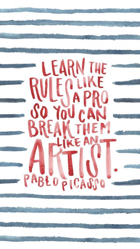 aprende las reglas como un profesional para poder romperlas como un artista. Pablo picasso.jpg